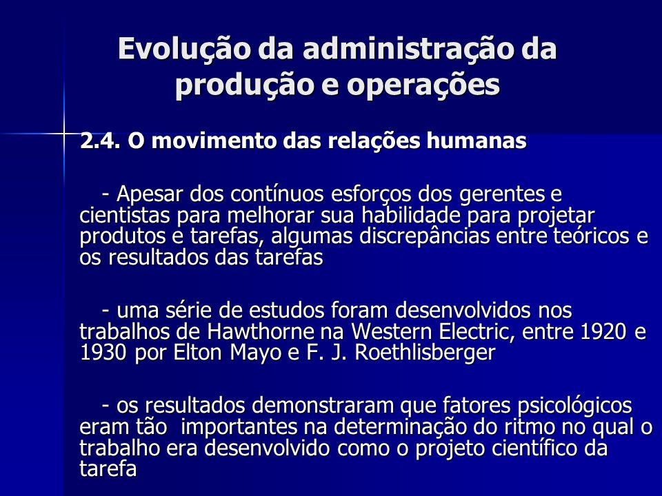 Evolução da administração da produção e operações 2.4. O movimento das relações humanas - Apesar dos contínuos esforços dos gerentes e cientistas para