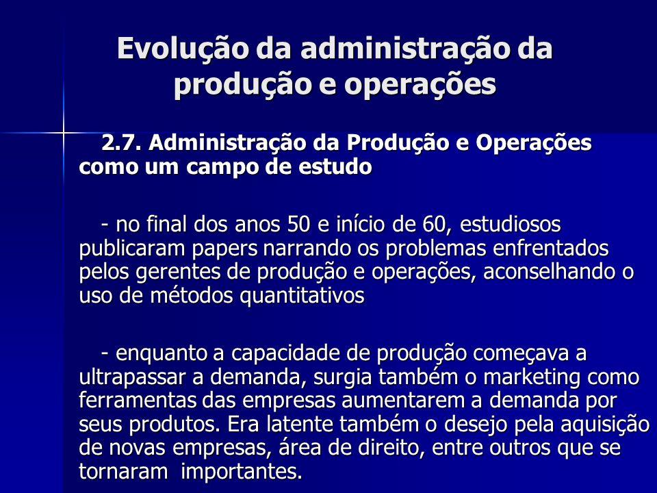 Evolução da administração da produção e operações 2.7. Administração da Produção e Operações como um campo de estudo - no final dos anos 50 e início d