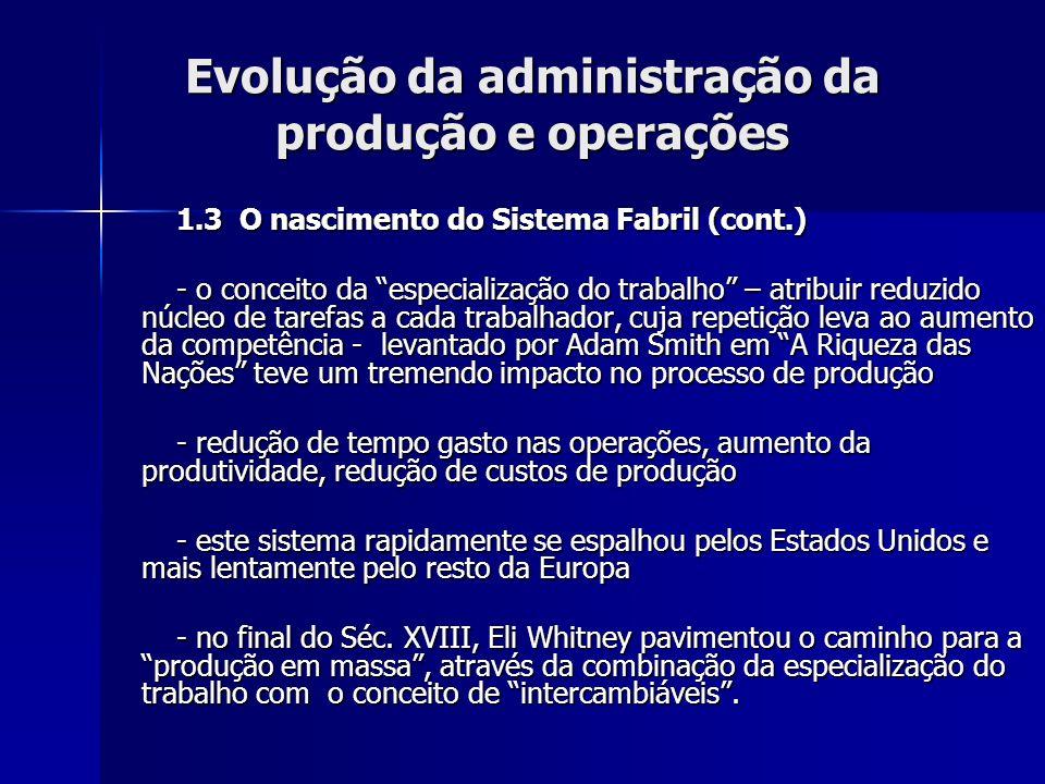 Evolução da administração da produção e operações 1.3 O nascimento do Sistema Fabril (cont.) - o conceito da especialização do trabalho – atribuir red