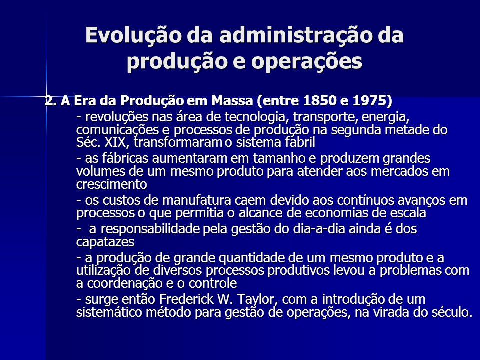 Evolução da administração da produção e operações 2. A Era da Produção em Massa (entre 1850 e 1975) - revoluções nas área de tecnologia, transporte, e