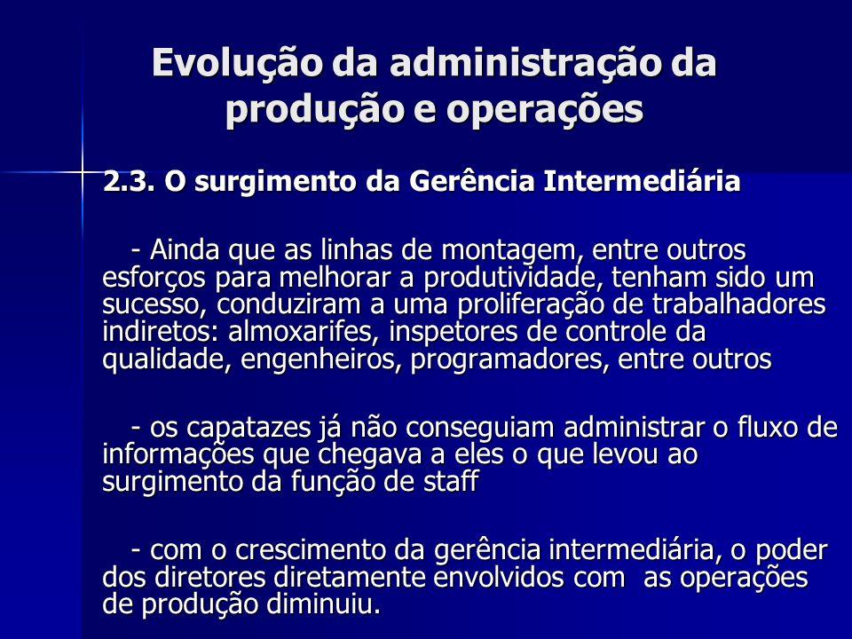 Evolução da administração da produção e operações 2.3. O surgimento da Gerência Intermediária - Ainda que as linhas de montagem, entre outros esforços