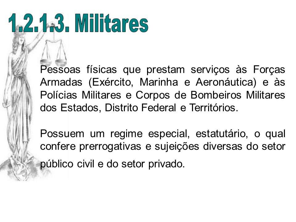 Pessoas físicas que prestam serviços às Forças Armadas (Exército, Marinha e Aeronáutica) e às Polícias Militares e Corpos de Bombeiros Militares dos E
