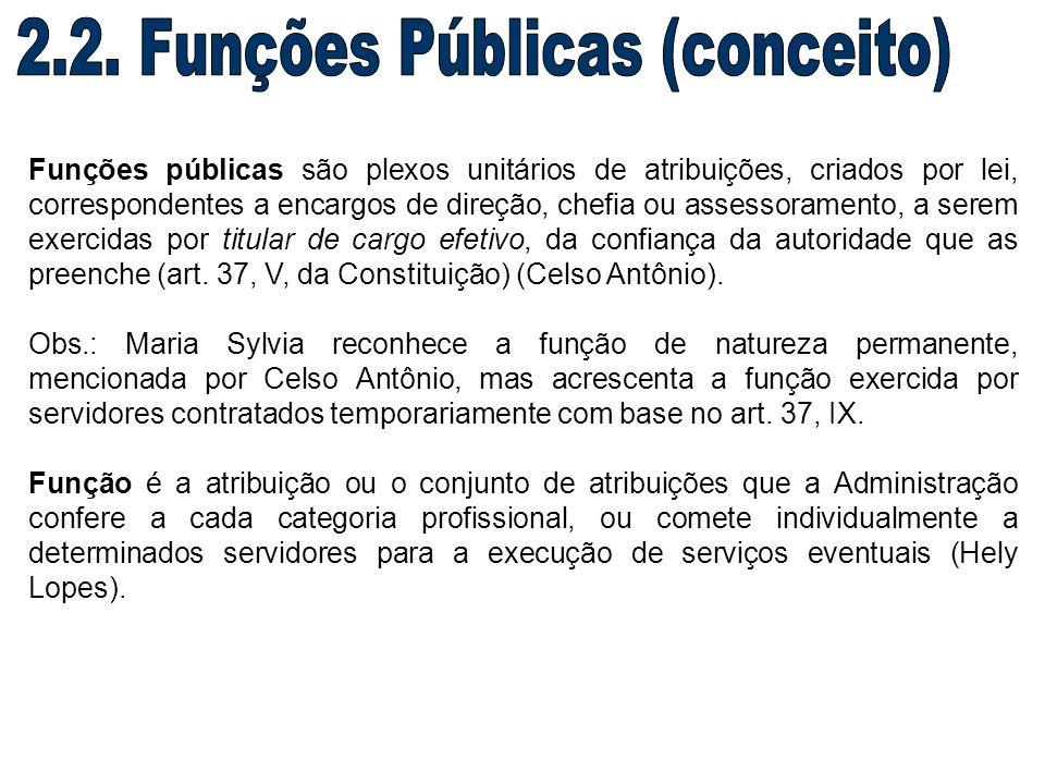 Funções públicas são plexos unitários de atribuições, criados por lei, correspondentes a encargos de direção, chefia ou assessoramento, a serem exerci