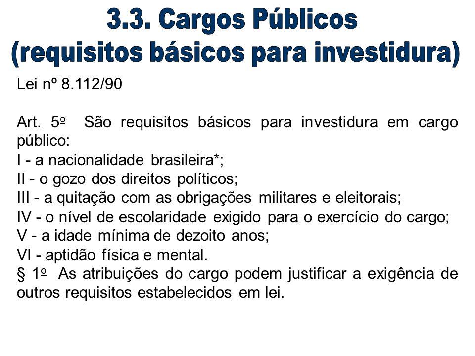 Lei nº 8.112/90 Art. 5 o São requisitos básicos para investidura em cargo público: I - a nacionalidade brasileira*; II - o gozo dos direitos políticos