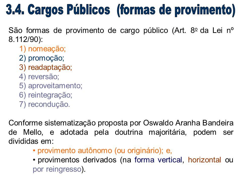São formas de provimento de cargo público (Art. 8 o da Lei nº 8.112/90): 1) nomeação; 2) promoção; 3) readaptação; 4) reversão; 5) aproveitamento; 6)