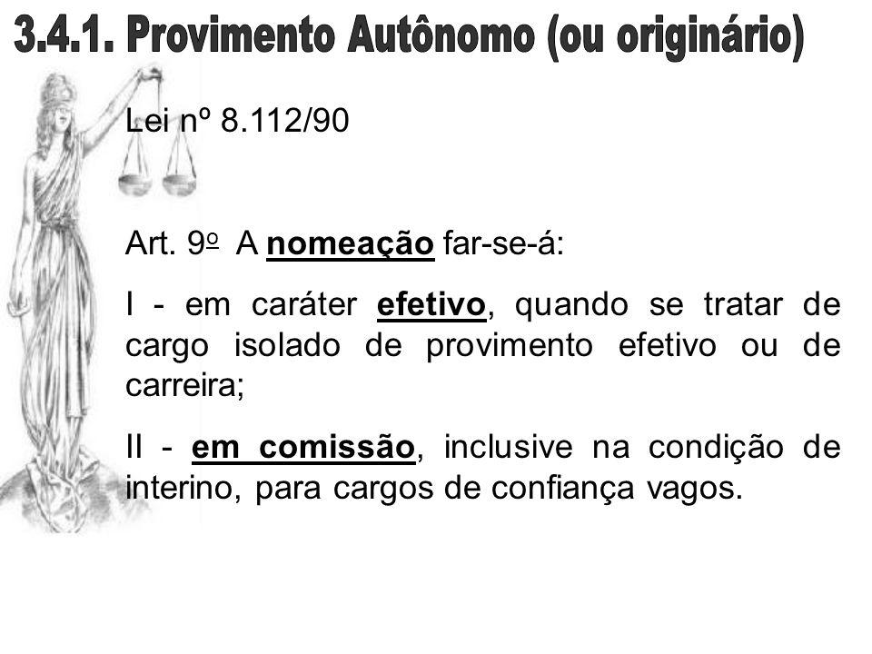 Lei nº 8.112/90 Art. 9 o A nomeação far-se-á: I - em caráter efetivo, quando se tratar de cargo isolado de provimento efetivo ou de carreira; II - em