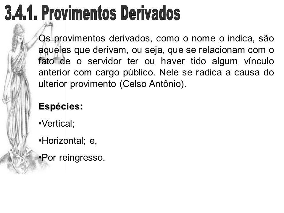 Os provimentos derivados, como o nome o indica, são aqueles que derivam, ou seja, que se relacionam com o fato de o servidor ter ou haver tido algum v