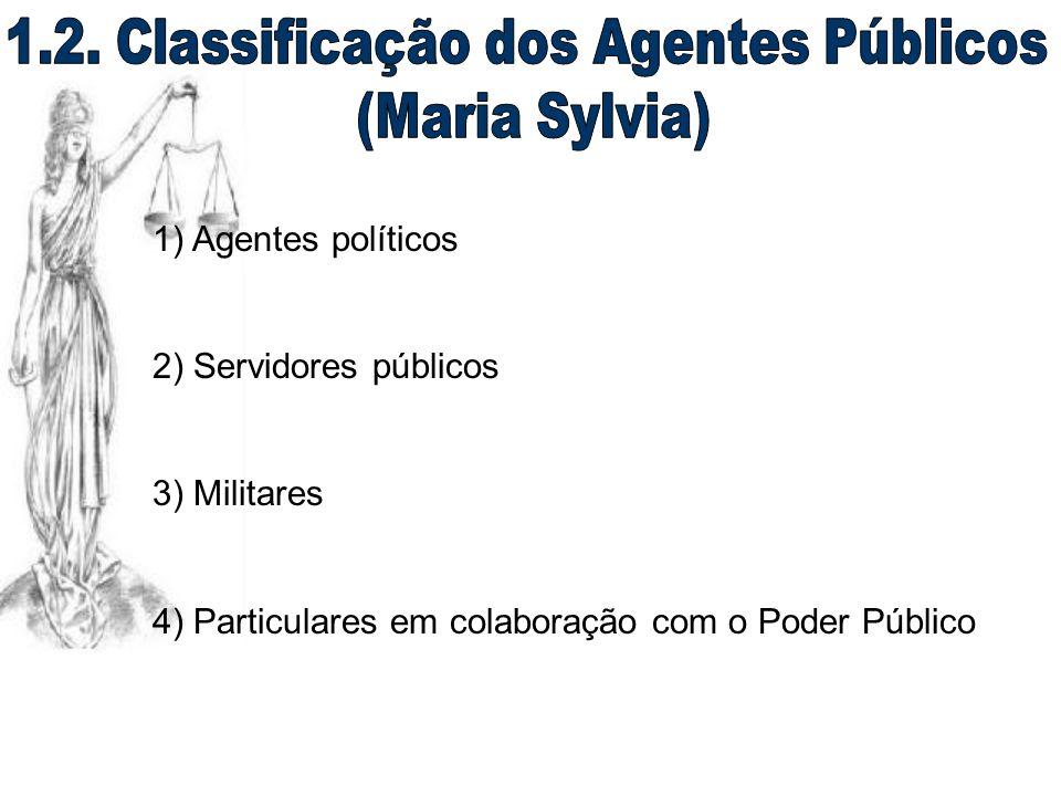 1) Agentes políticos 2) Servidores públicos 3) Militares 4) Particulares em colaboração com o Poder Público