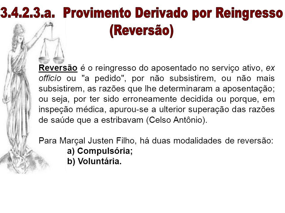 Reversão é o reingresso do aposentado no serviço ativo, ex officio ou