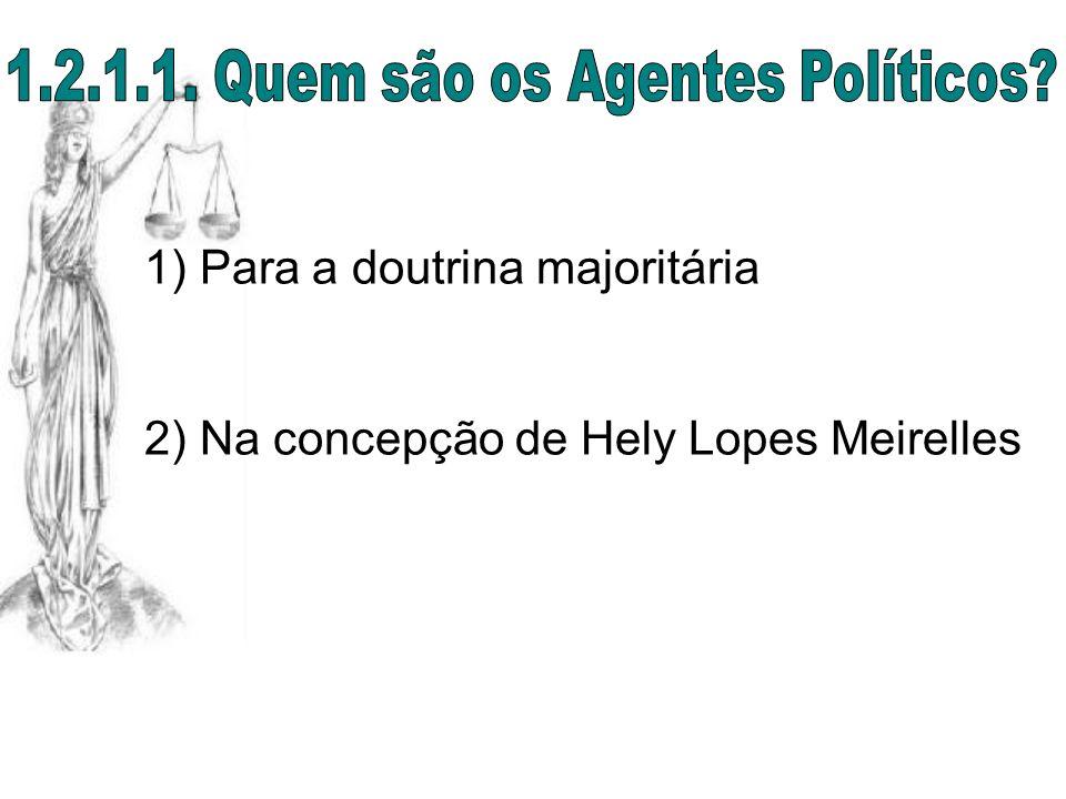 1) Para a doutrina majoritária 2) Na concepção de Hely Lopes Meirelles