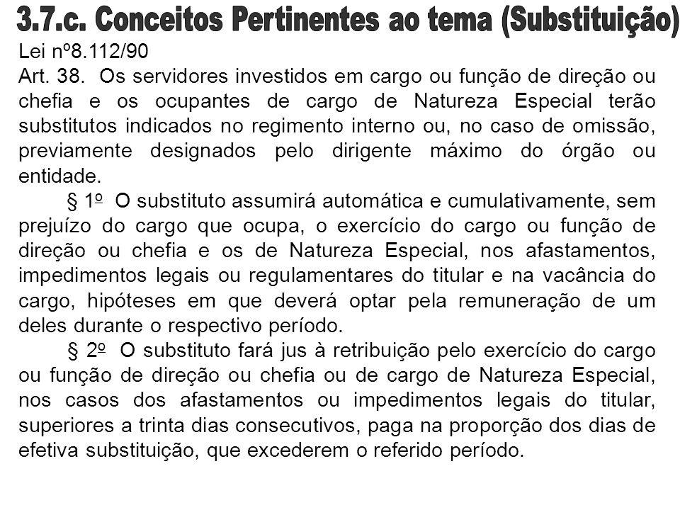 Lei nº8.112/90 Art. 38. Os servidores investidos em cargo ou função de direção ou chefia e os ocupantes de cargo de Natureza Especial terão substituto