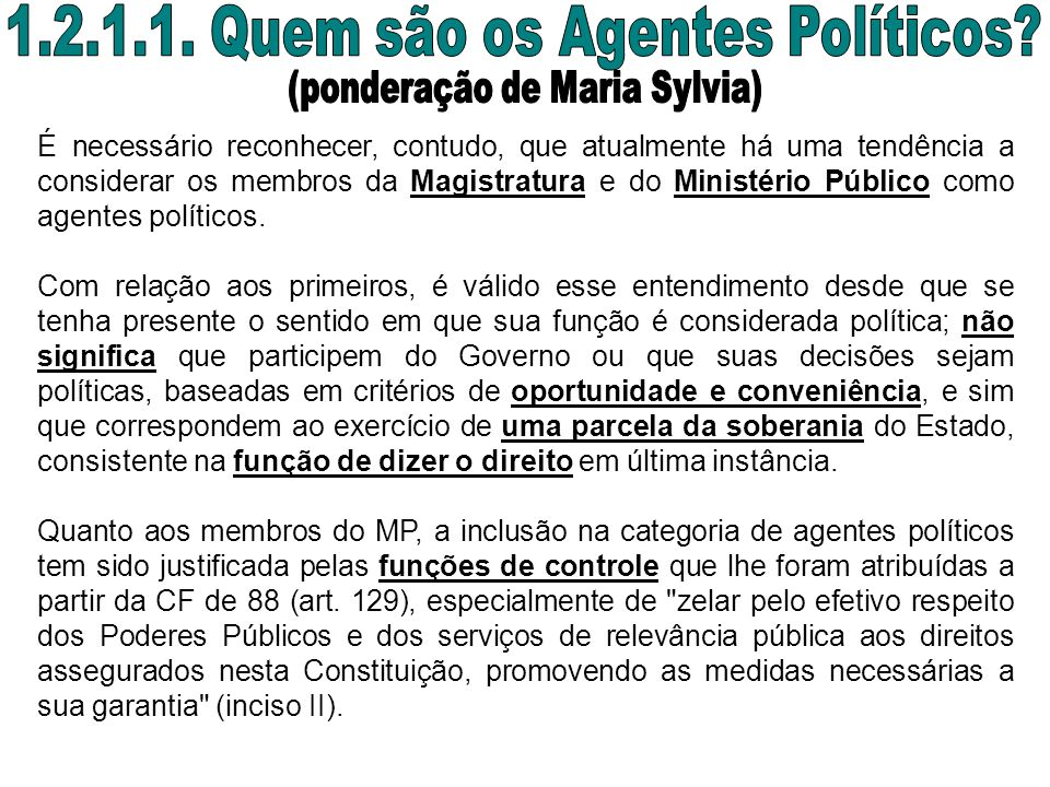 É necessário reconhecer, contudo, que atualmente há uma tendência a considerar os membros da Magistratura e do Ministério Público como agentes polític