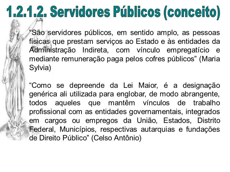 São servidores públicos, em sentido amplo, as pessoas físicas que prestam serviços ao Estado e às entidades da Administração Indireta, com vínculo emp