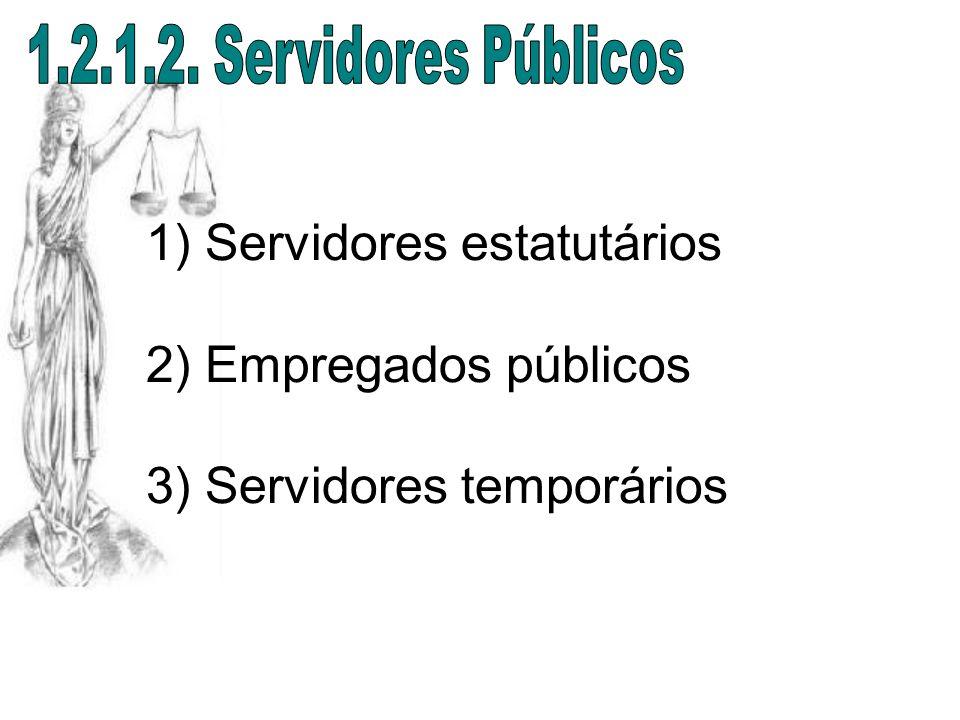 1) Servidores estatutários 2) Empregados públicos 3) Servidores temporários