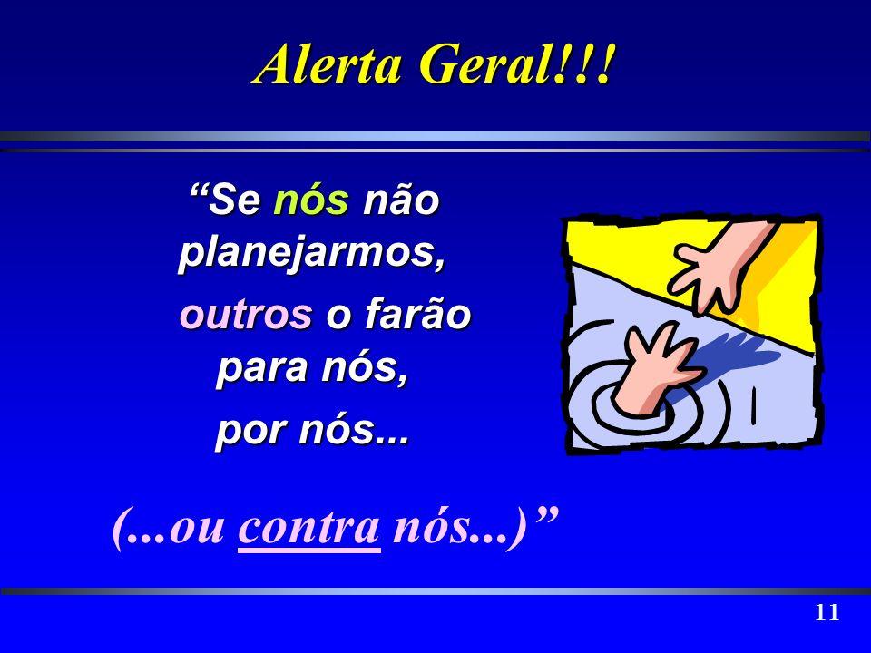 11 Se nós não planejarmos, outros o farão para nós, outros o farão para nós, por nós... Alerta Geral!!! (...ou contra nós...)