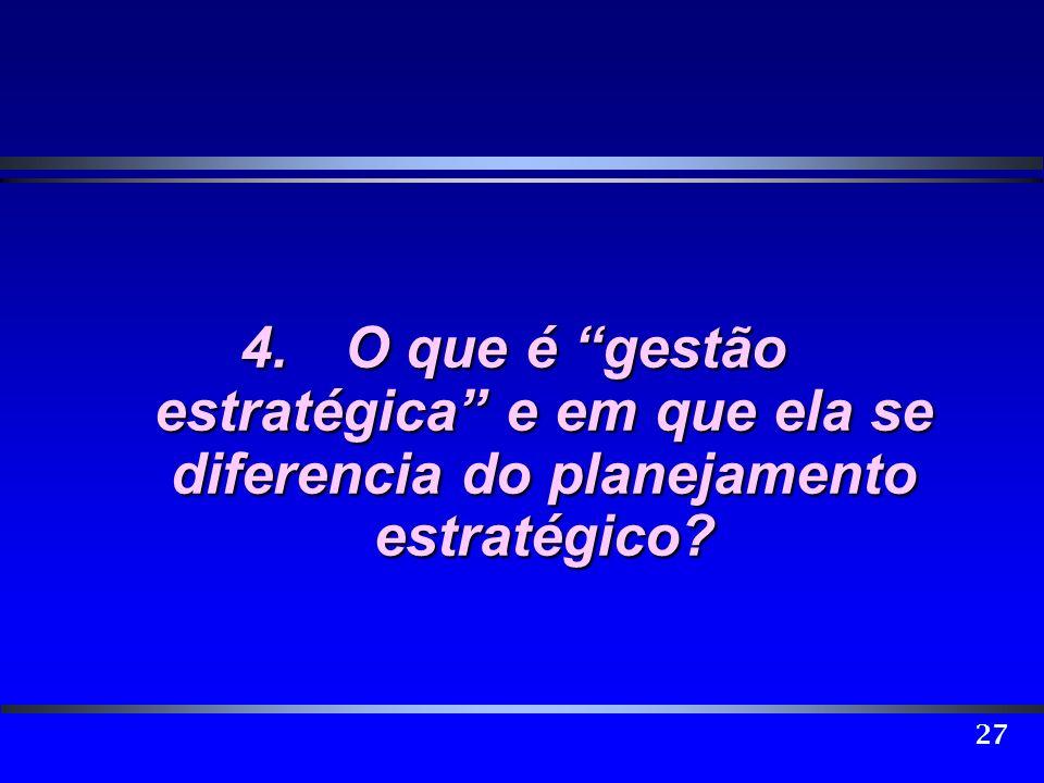 27 4.O que é gestão estratégica e em que ela se diferencia do planejamento estratégico?