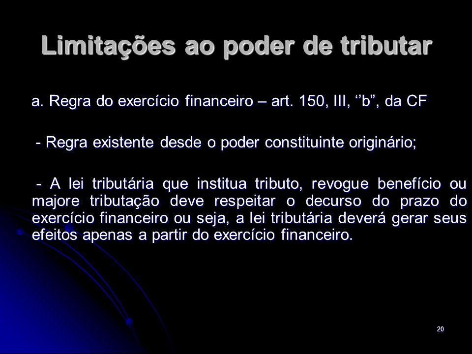 20 Limitações ao poder de tributar a. Regra do exercício financeiro – art. 150, III, b, da CF a. Regra do exercício financeiro – art. 150, III, b, da