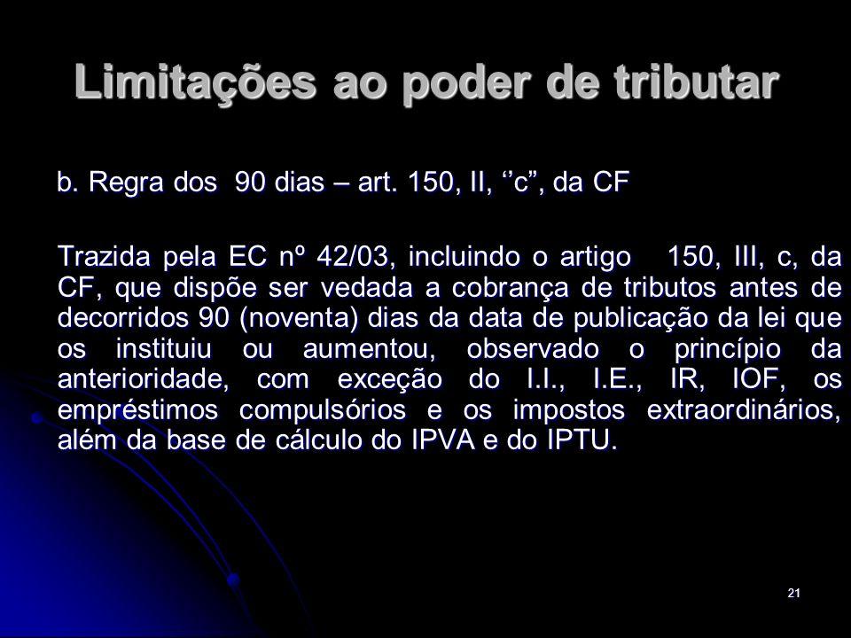 21 Limitações ao poder de tributar b. Regra dos 90 dias – art. 150, II, c, da CF b. Regra dos 90 dias – art. 150, II, c, da CF Trazida pela EC nº 42/0