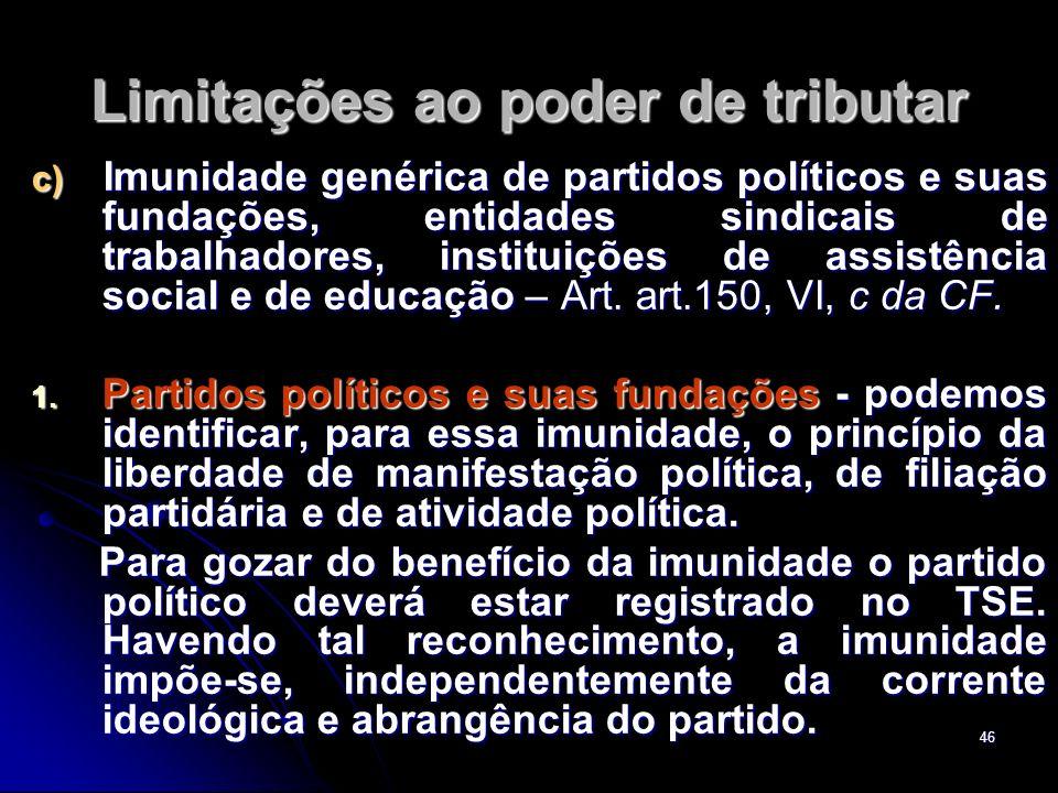 46 Limitações ao poder de tributar c) Imunidade genérica de partidos políticos e suas fundações, entidades sindicais de trabalhadores, instituições de