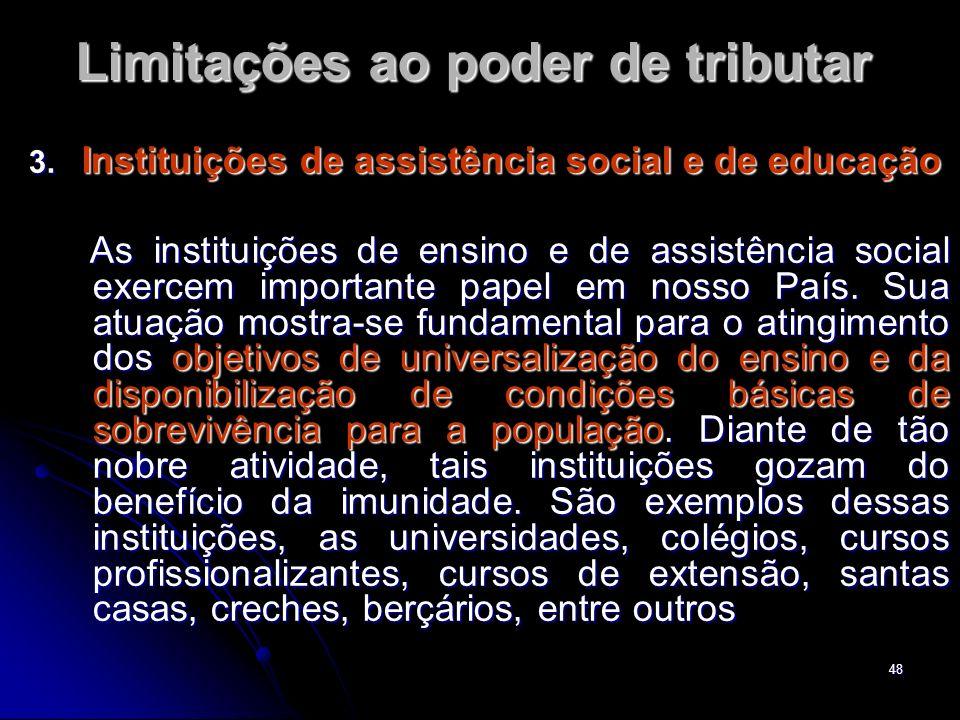 48 Limitações ao poder de tributar 3. Instituições de assistência social e de educação As instituições de ensino e de assistência social exercem impor