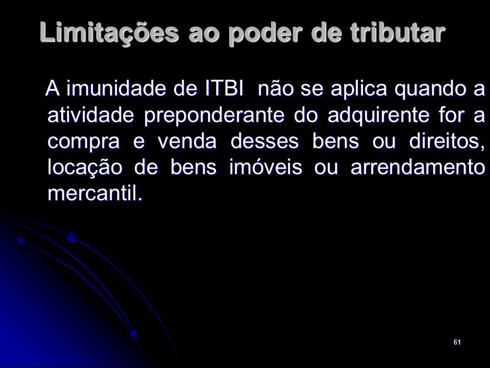 61 Limitações ao poder de tributar A imunidade de ITBI não se aplica quando a atividade preponderante do adquirente for a compra e venda desses bens o