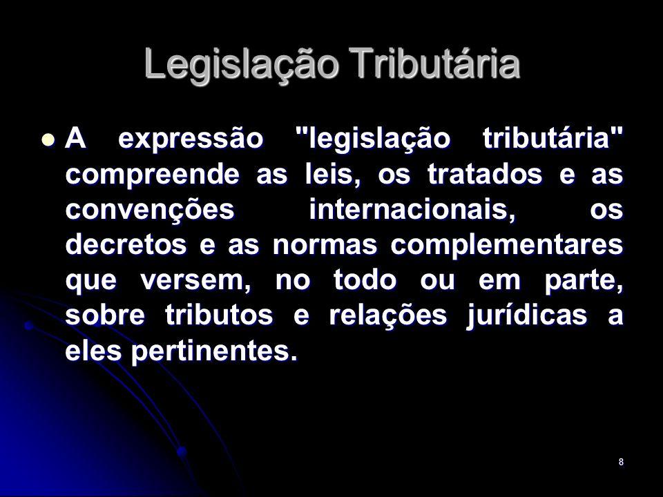 9 Legislação Tributária Nos termos da CF, art.