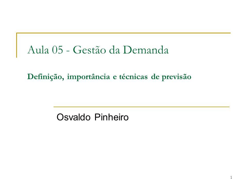 1 Aula 05 - Gestão da Demanda Definição, importância e técnicas de previsão Osvaldo Pinheiro