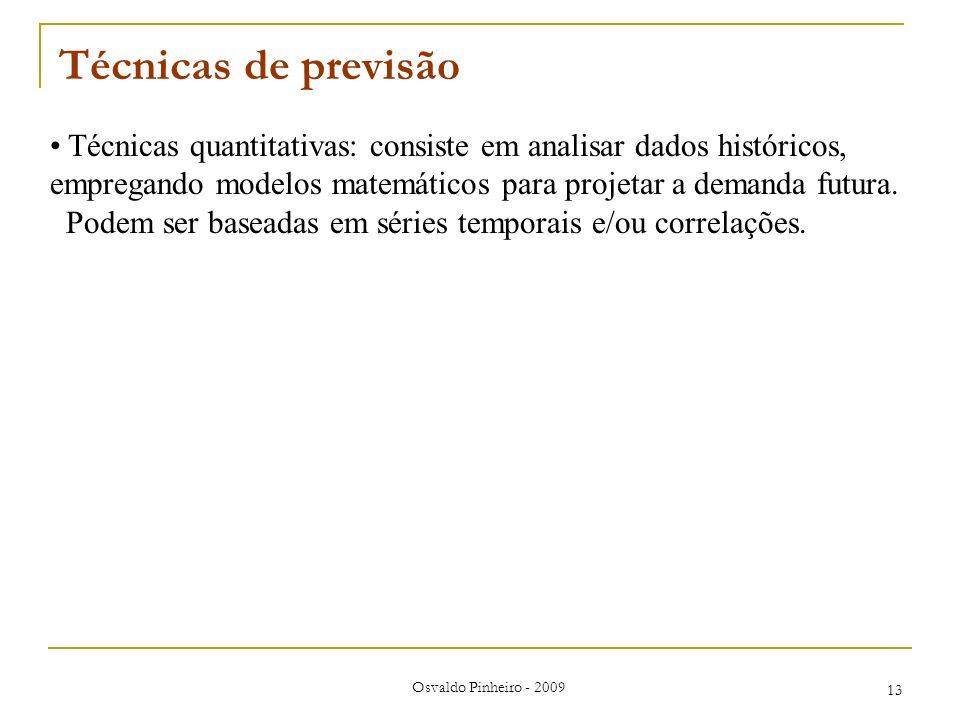 Osvaldo Pinheiro - 2009 13 Técnicas de previsão Técnicas quantitativas: consiste em analisar dados históricos, empregando modelos matemáticos para pro