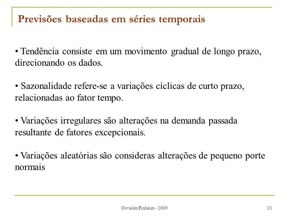 Osvaldo Pinheiro - 2009 15 Tendência consiste em um movimento gradual de longo prazo, direcionando os dados. Sazonalidade refere-se a variações cíclic