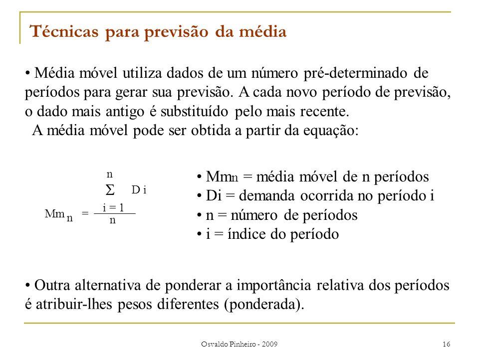 Osvaldo Pinheiro - 2009 16 Média móvel utiliza dados de um número pré-determinado de períodos para gerar sua previsão. A cada novo período de previsão
