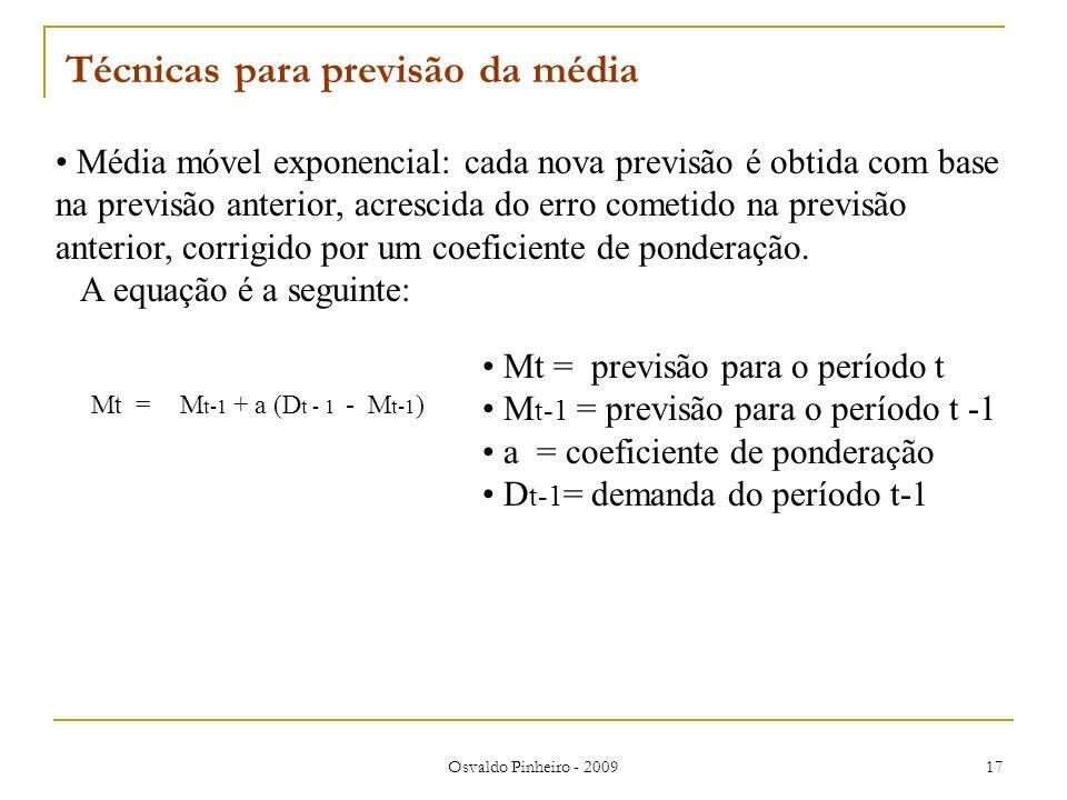 Osvaldo Pinheiro - 2009 17 Média móvel exponencial: cada nova previsão é obtida com base na previsão anterior, acrescida do erro cometido na previsão