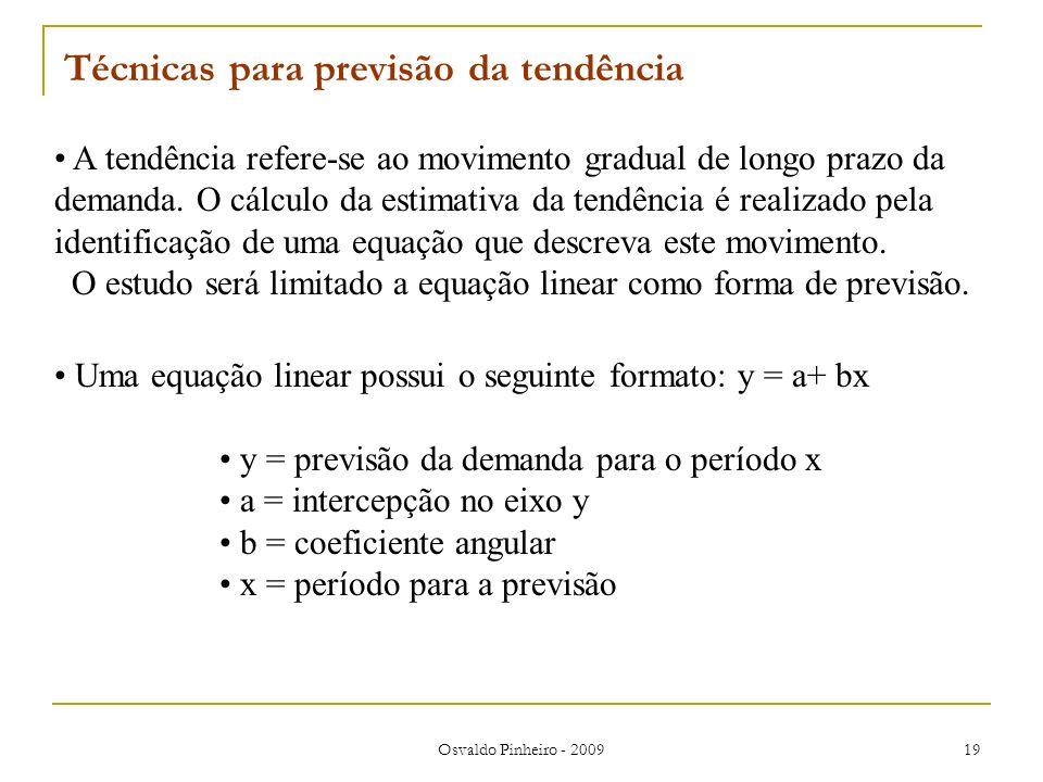 Osvaldo Pinheiro - 2009 19 A tendência refere-se ao movimento gradual de longo prazo da demanda. O cálculo da estimativa da tendência é realizado pela