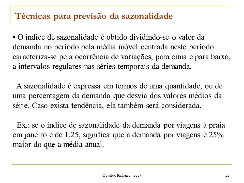Osvaldo Pinheiro - 2009 22 O índice de sazonalidade é obtido dividindo-se o valor da demanda no período pela média móvel centrada neste período. carac