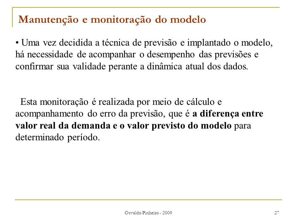 Osvaldo Pinheiro - 2009 27 Uma vez decidida a técnica de previsão e implantado o modelo, há necessidade de acompanhar o desempenho das previsões e con