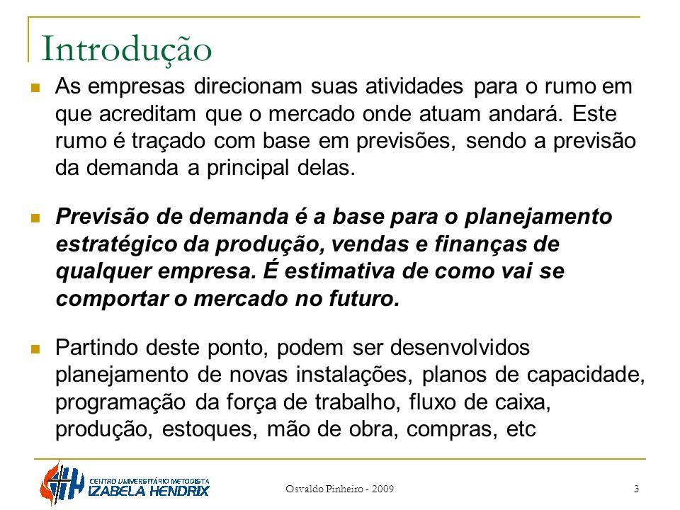 3 Introdução As empresas direcionam suas atividades para o rumo em que acreditam que o mercado onde atuam andará. Este rumo é traçado com base em prev