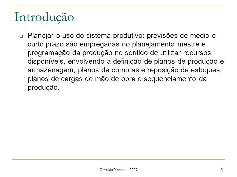 Osvaldo Pinheiro - 2009 5 Introdução Planejar o uso do sistema produtivo: previsões de médio e curto prazo são empregadas no planejamento mestre e pro