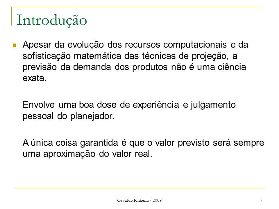 Osvaldo Pinheiro - 2009 7 Introdução Apesar da evolução dos recursos computacionais e da sofisticação matemática das técnicas de projeção, a previsão