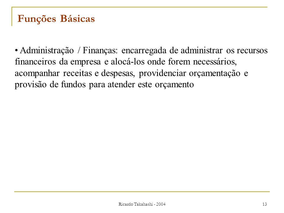 Ricardo Takahashi - 2004 13 Administração / Finanças: encarregada de administrar os recursos financeiros da empresa e alocá-los onde forem necessários