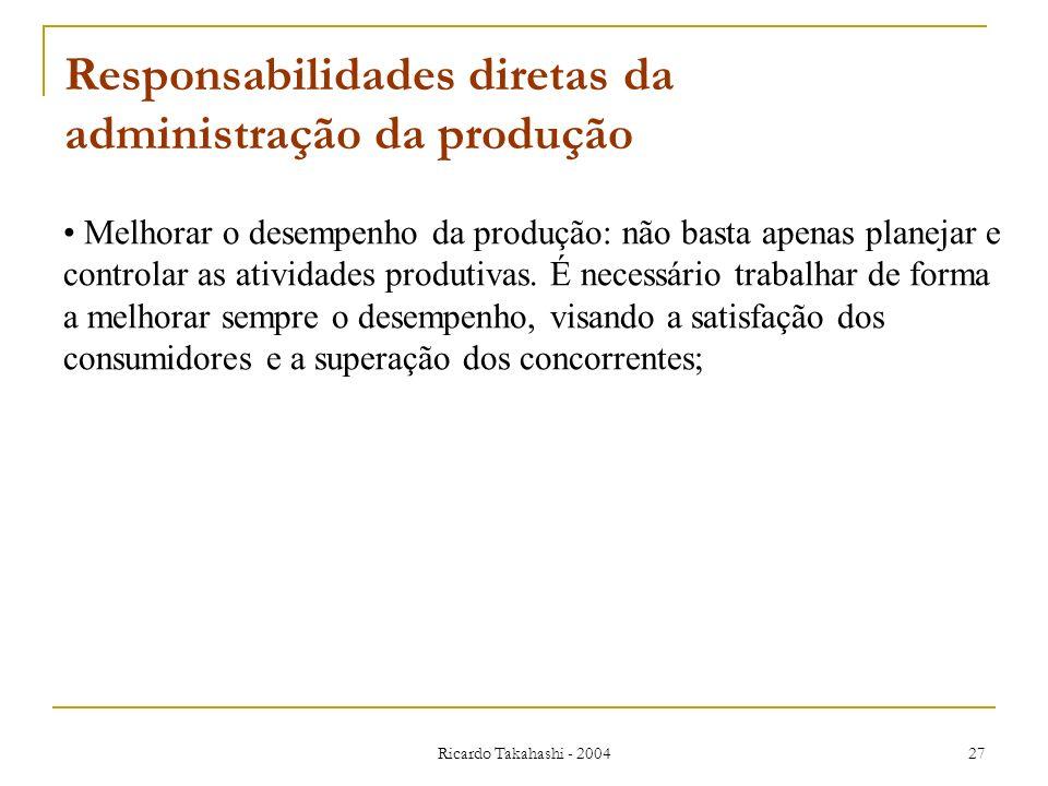 Ricardo Takahashi - 2004 27 Melhorar o desempenho da produção: não basta apenas planejar e controlar as atividades produtivas. É necessário trabalhar