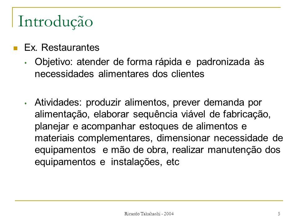 Ricardo Takahashi - 2004 5 Introdução Ex. Restaurantes Objetivo: atender de forma rápida e padronizada às necessidades alimentares dos clientes Ativid