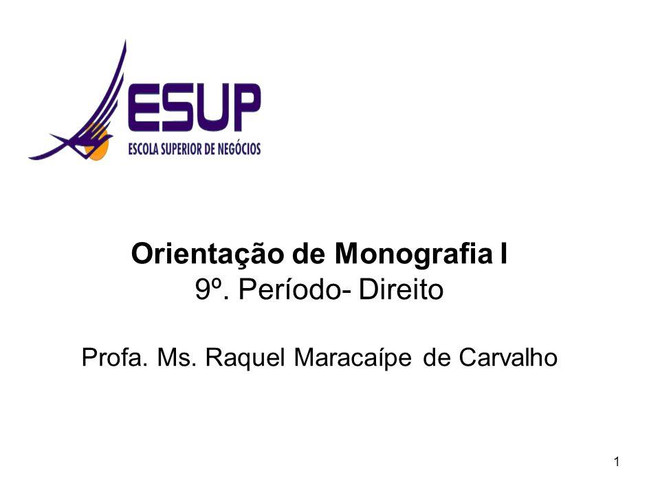 1 Orientação de Monografia I 9º. Período- Direito Profa. Ms. Raquel Maracaípe de Carvalho