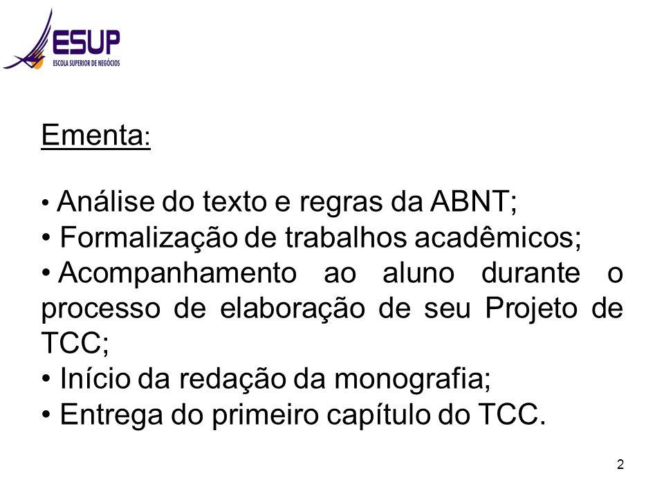 2 Ementa : Análise do texto e regras da ABNT; Formalização de trabalhos acadêmicos; Acompanhamento ao aluno durante o processo de elaboração de seu Pr