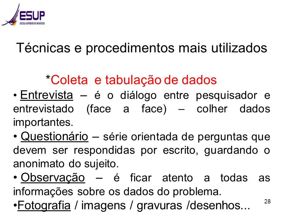 28 Técnicas e procedimentos mais utilizados *Coleta e tabulação de dados Entrevista – é o diálogo entre pesquisador e entrevistado (face a face) – col