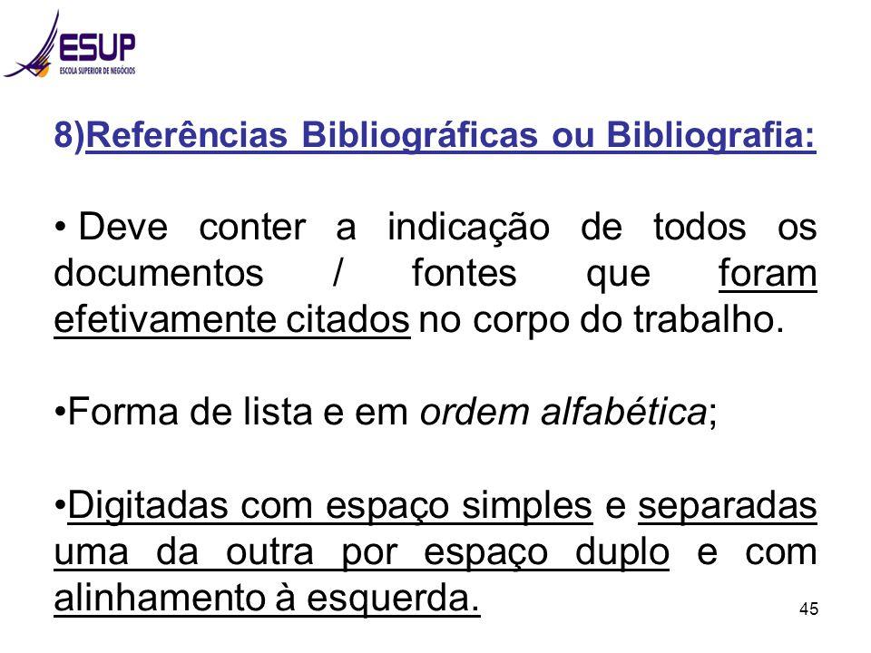45 8)Referências Bibliográficas ou Bibliografia: Deve conter a indicação de todos os documentos / fontes que foram efetivamente citados no corpo do tr