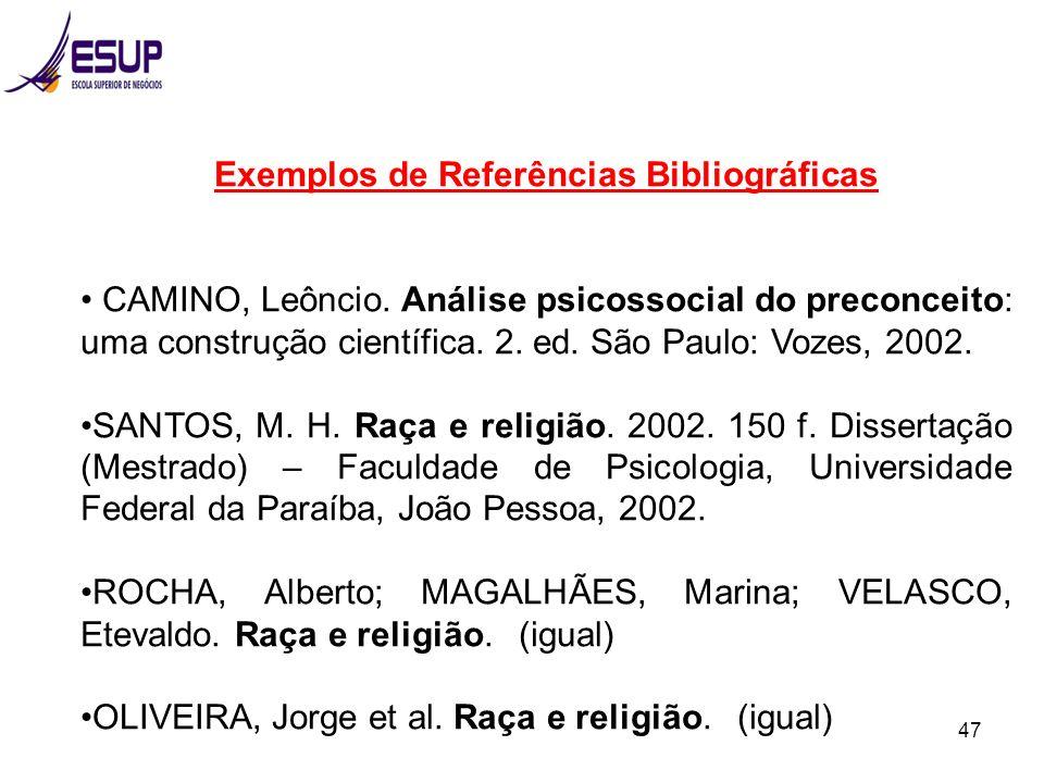 47 Exemplos de Referências Bibliográficas CAMINO, Leôncio. Análise psicossocial do preconceito: uma construção científica. 2. ed. São Paulo: Vozes, 20