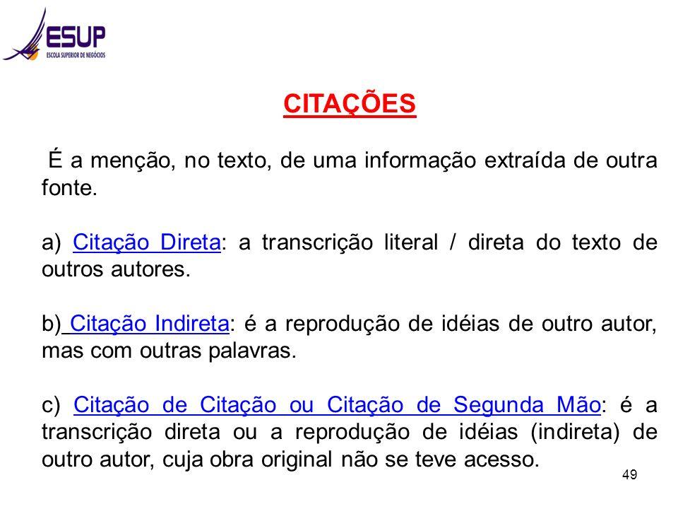 49 CITAÇÕES É a menção, no texto, de uma informação extraída de outra fonte. a) Citação Direta: a transcrição literal / direta do texto de outros auto