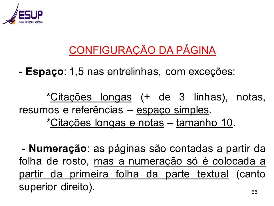 55 CONFIGURAÇÃO DA PÁGINA - Espaço: 1,5 nas entrelinhas, com exceções: *Citações longas (+ de 3 linhas), notas, resumos e referências – espaço simples