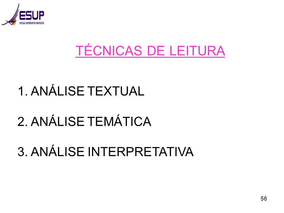 56 TÉCNICAS DE LEITURA 1. ANÁLISE TEXTUAL 2. ANÁLISE TEMÁTICA 3. ANÁLISE INTERPRETATIVA
