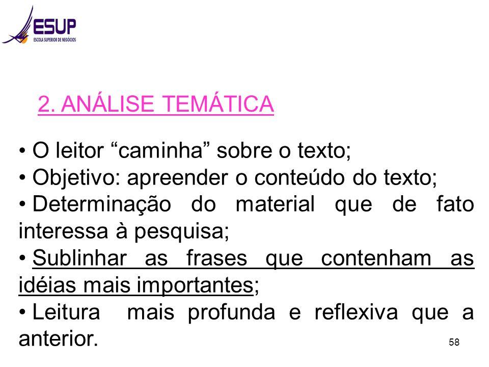 58 2. ANÁLISE TEMÁTICA O leitor caminha sobre o texto; Objetivo: apreender o conteúdo do texto; Determinação do material que de fato interessa à pesqu