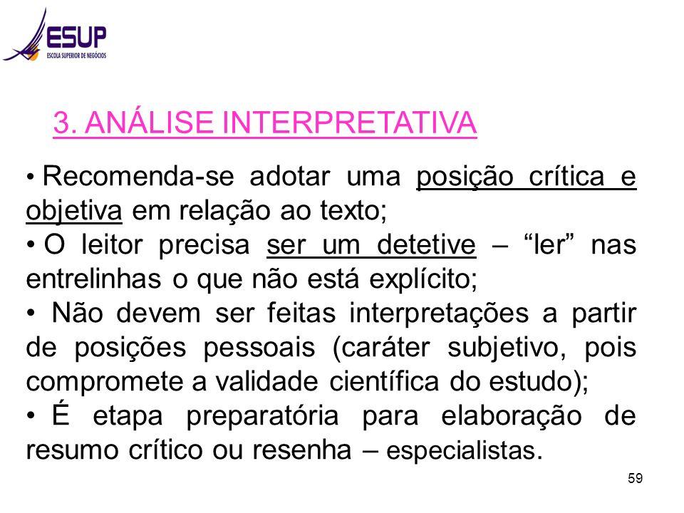59 3. ANÁLISE INTERPRETATIVA Recomenda-se adotar uma posição crítica e objetiva em relação ao texto; O leitor precisa ser um detetive – ler nas entrel
